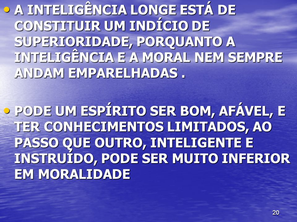 A INTELIGÊNCIA LONGE ESTÁ DE CONSTITUIR UM INDÍCIO DE SUPERIORIDADE, PORQUANTO A INTELIGÊNCIA E A MORAL NEM SEMPRE ANDAM EMPARELHADAS .