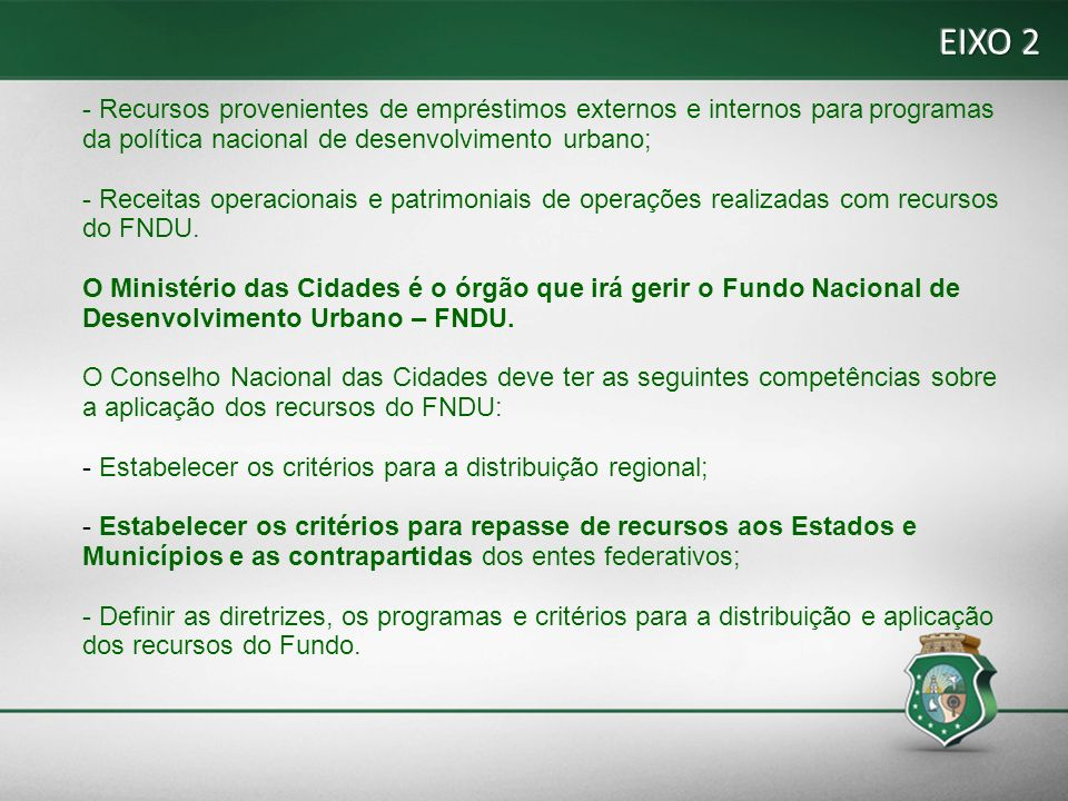 EIXO 2 - Recursos provenientes de empréstimos externos e internos para programas da política nacional de desenvolvimento urbano;
