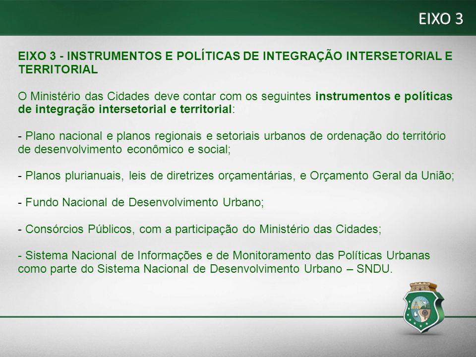 EIXO 3 EIXO 3 - INSTRUMENTOS E POLÍTICAS DE INTEGRAÇÃO INTERSETORIAL E TERRITORIAL.
