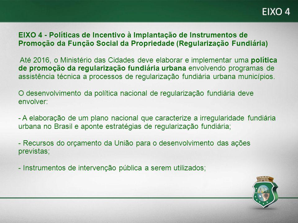 EIXO 4 EIXO 4 - Políticas de Incentivo à Implantação de Instrumentos de Promoção da Função Social da Propriedade (Regularização Fundiária)
