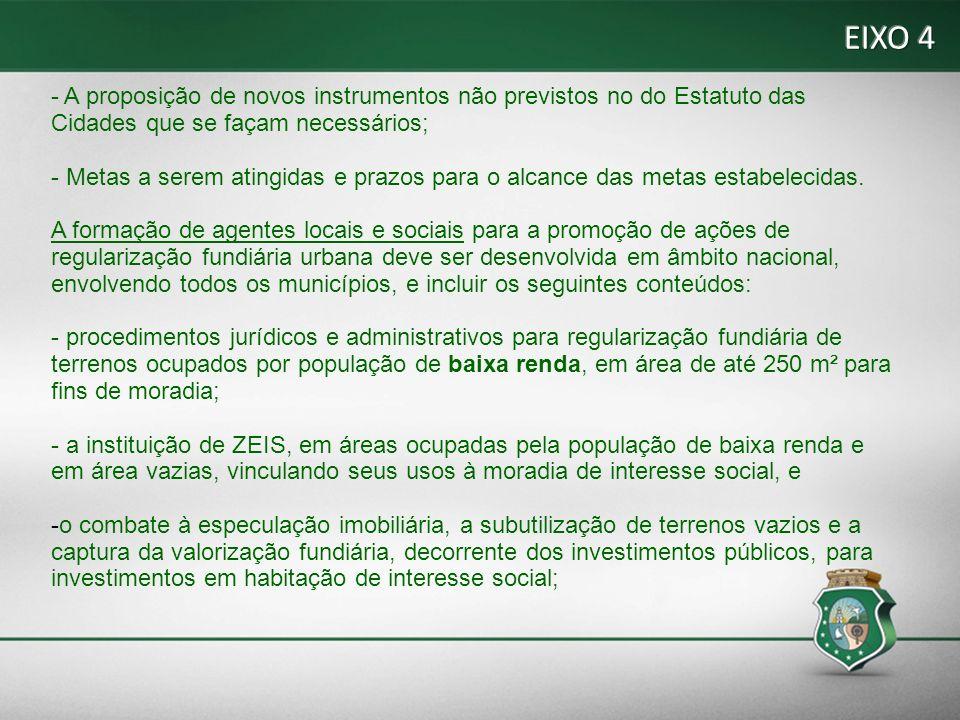 EIXO 4 - A proposição de novos instrumentos não previstos no do Estatuto das Cidades que se façam necessários;