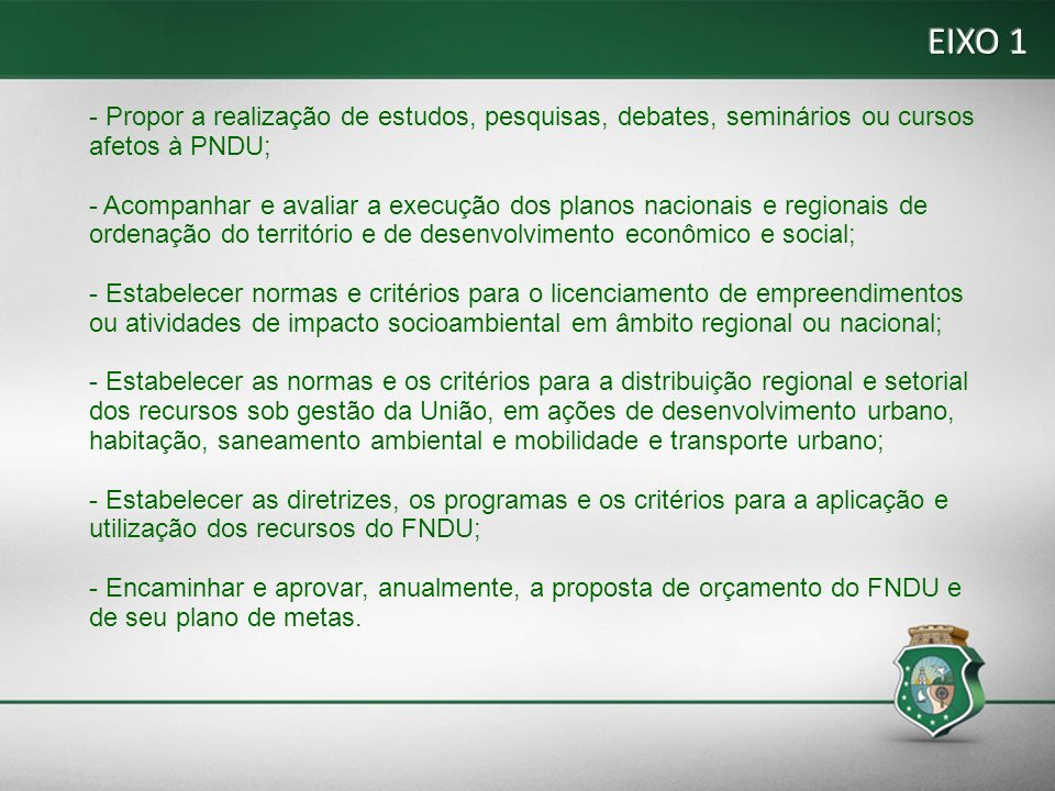 EIXO 1 - Propor a realização de estudos, pesquisas, debates, seminários ou cursos afetos à PNDU;