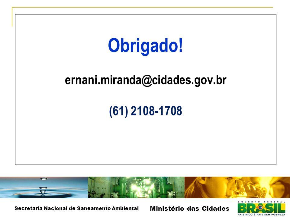 Obrigado! ernani.miranda@cidades.gov.br (61) 2108-1708