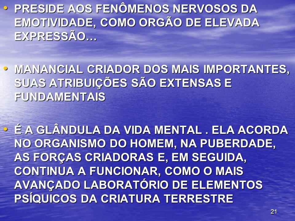 PRESIDE AOS FENÔMENOS NERVOSOS DA EMOTIVIDADE, COMO ORGÃO DE ELEVADA EXPRESSÃO…