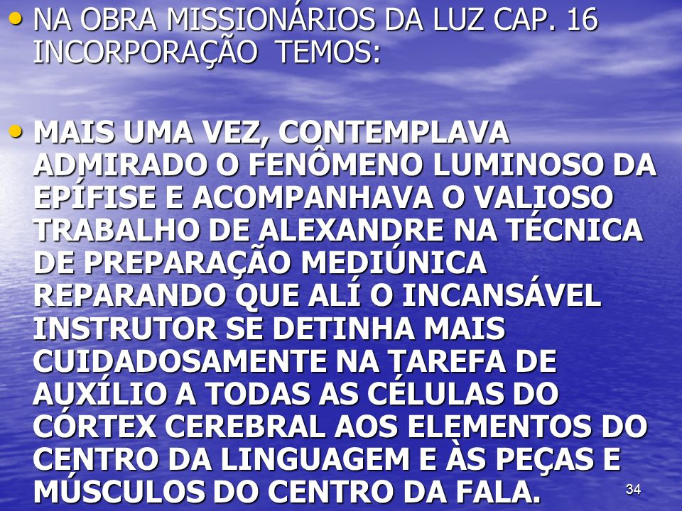 NA OBRA MISSIONÁRIOS DA LUZ CAP. 16 INCORPORAÇÃO TEMOS: