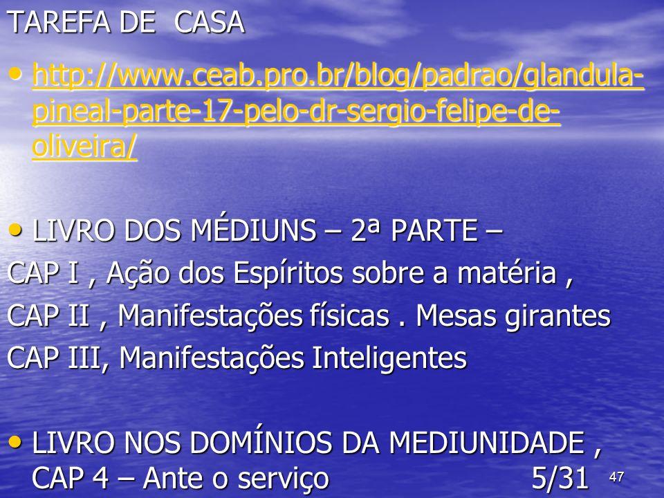 TAREFA DE CASA http://www.ceab.pro.br/blog/padrao/glandula-pineal-parte-17-pelo-dr-sergio-felipe-de-oliveira/
