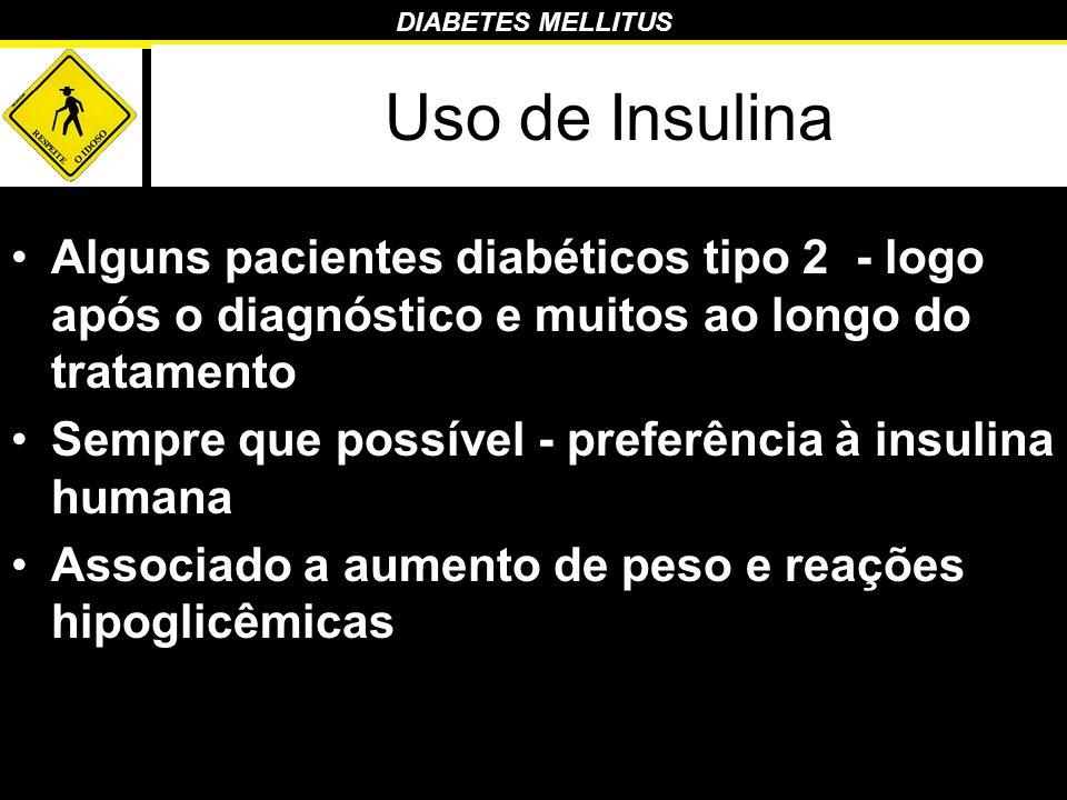 Uso de Insulina Alguns pacientes diabéticos tipo 2 - logo após o diagnóstico e muitos ao longo do tratamento.