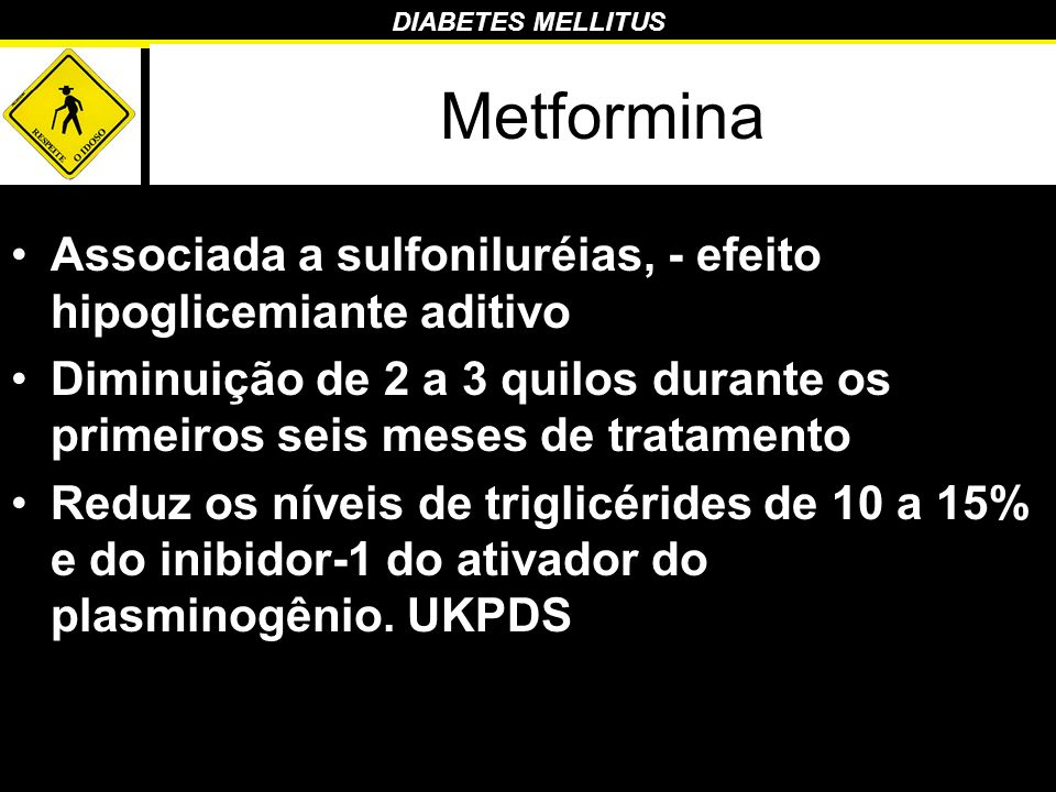 Metformina Associada a sulfoniluréias, - efeito hipoglicemiante aditivo. Diminuição de 2 a 3 quilos durante os primeiros seis meses de tratamento.