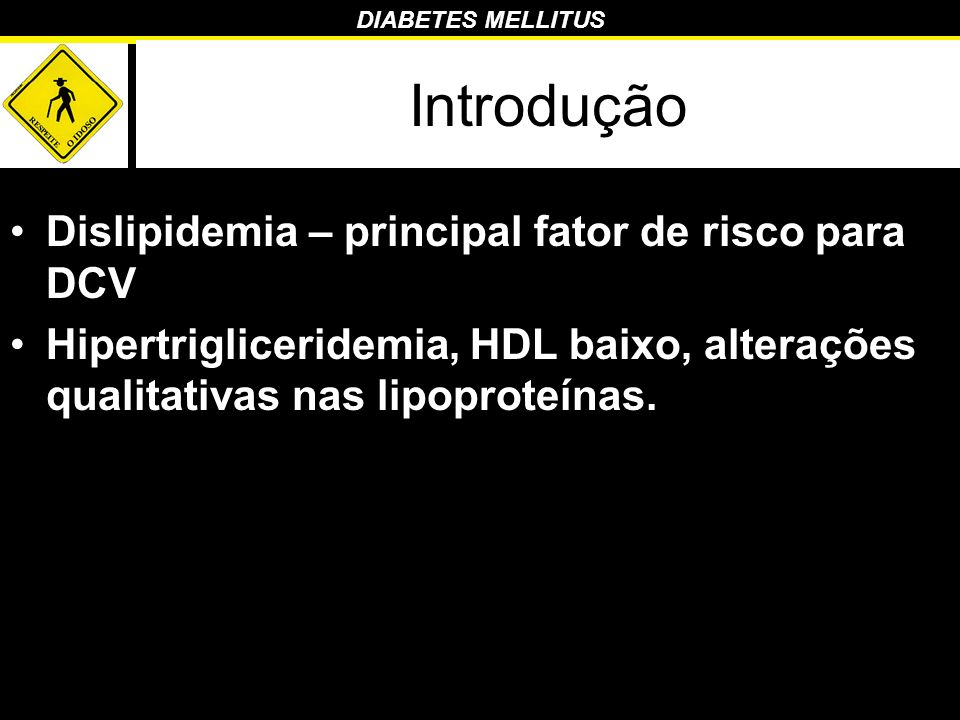 Introdução Dislipidemia – principal fator de risco para DCV