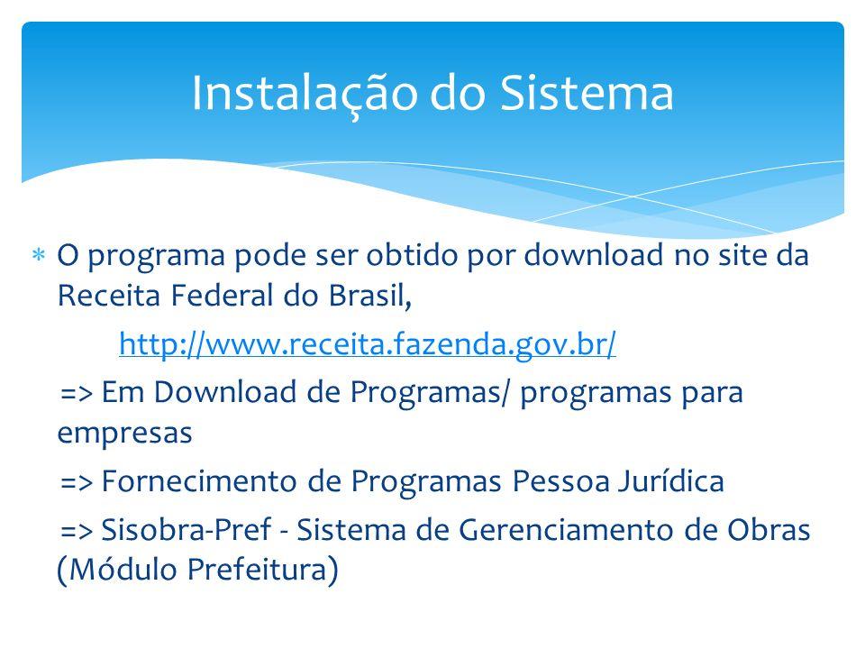 Instalação do Sistema O programa pode ser obtido por download no site da Receita Federal do Brasil,