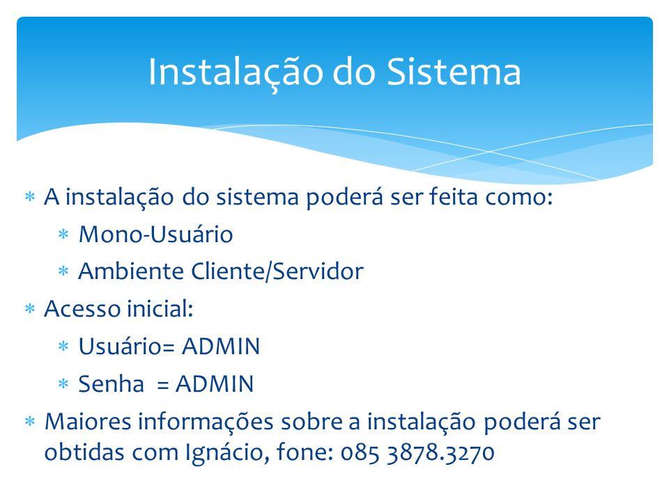 Instalação do Sistema A instalação do sistema poderá ser feita como: