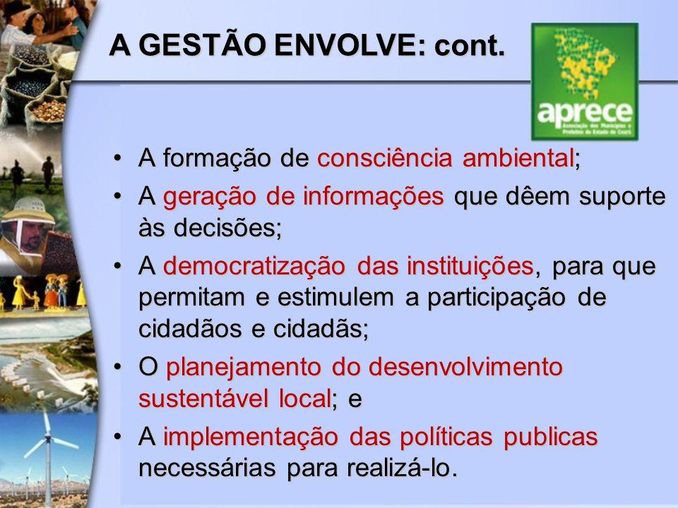 A GESTÃO ENVOLVE: cont. A formação de consciência ambiental;