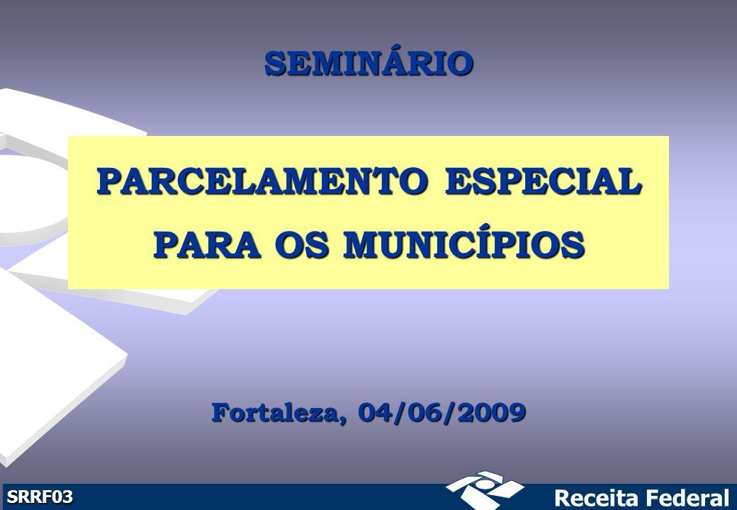 SEMINÁRIO PARCELAMENTO ESPECIAL PARA OS MUNICÍPIOS Fortaleza, 04/06/2009