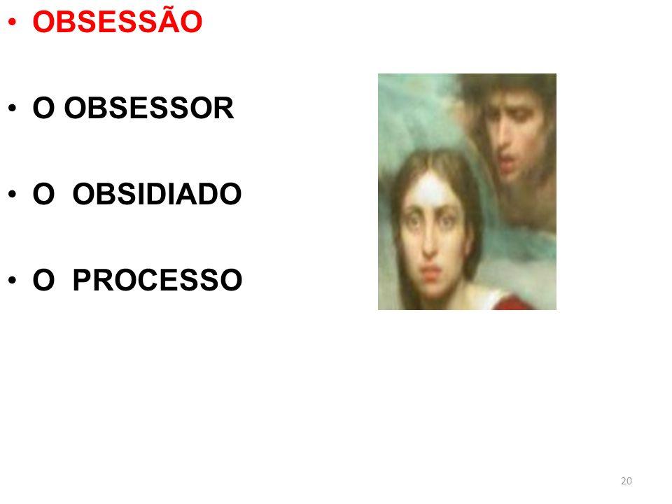 OBSESSÃO O OBSESSOR O OBSIDIADO O PROCESSO