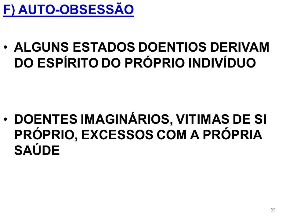 F) AUTO-OBSESSÃO ALGUNS ESTADOS DOENTIOS DERIVAM DO ESPÍRITO DO PRÓPRIO INDIVÍDUO.