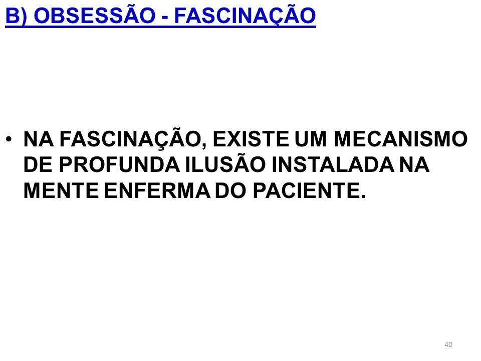 B) OBSESSÃO - FASCINAÇÃO