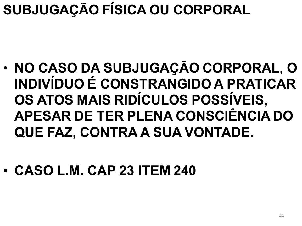SUBJUGAÇÃO FÍSICA OU CORPORAL