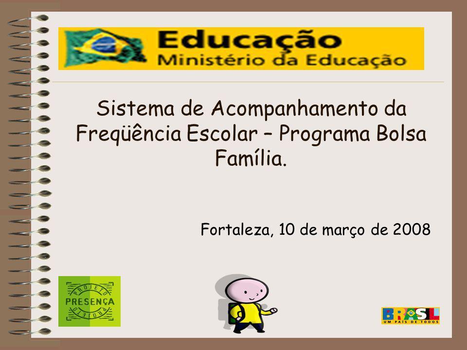 Sistema de Acompanhamento da Freqüência Escolar – Programa Bolsa Família.