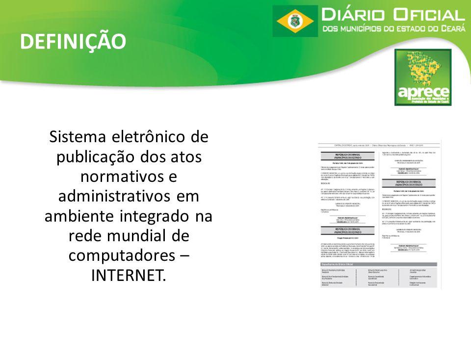 DEFINIÇÃO Sistema eletrônico de publicação dos atos normativos e administrativos em ambiente integrado na rede mundial de computadores – INTERNET.
