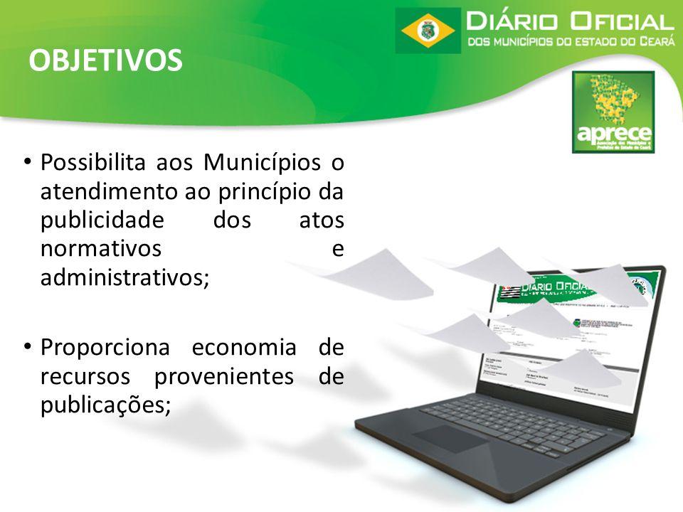 OBJETIVOS Possibilita aos Municípios o atendimento ao princípio da publicidade dos atos normativos e administrativos;