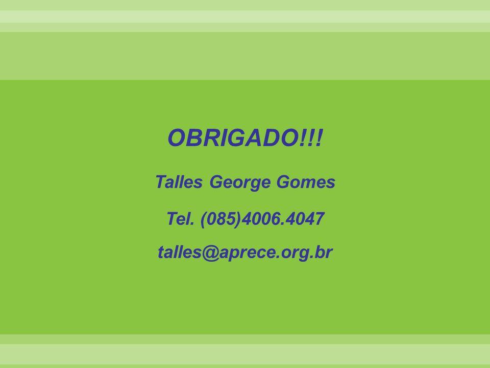 OBRIGADO!!! Talles George Gomes Tel. (085)4006.4047