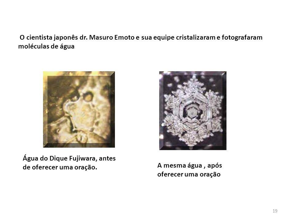 O cientista japonês dr. Masuro Emoto e sua equipe cristalizaram e fotografaram moléculas de água