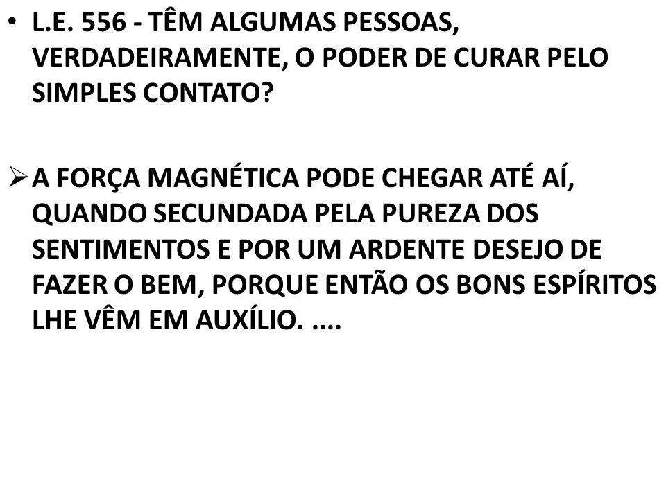 L.E. 556 - TÊM ALGUMAS PESSOAS, VERDADEIRAMENTE, O PODER DE CURAR PELO SIMPLES CONTATO