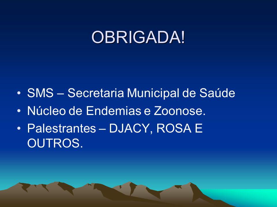 OBRIGADA! SMS – Secretaria Municipal de Saúde