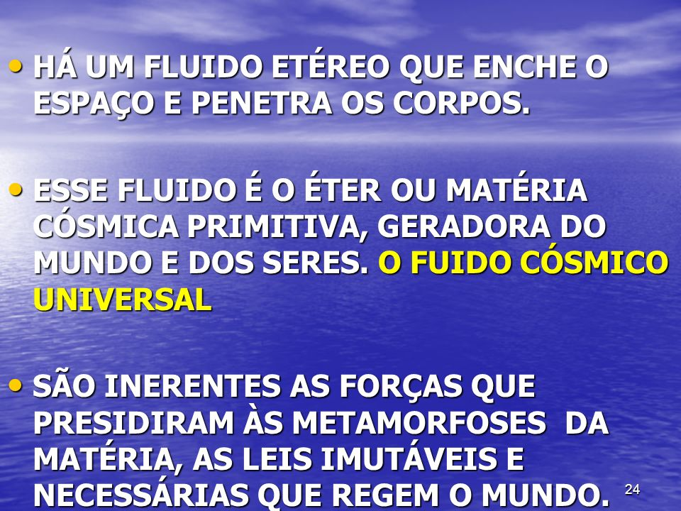 HÁ UM FLUIDO ETÉREO QUE ENCHE O ESPAÇO E PENETRA OS CORPOS.
