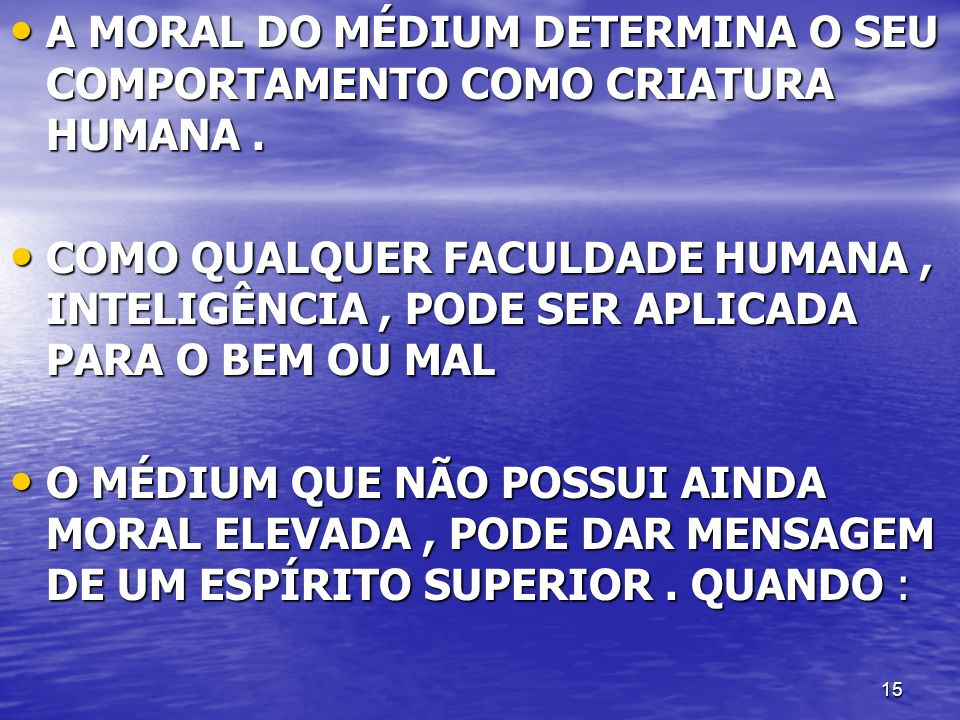 A MORAL DO MÉDIUM DETERMINA O SEU COMPORTAMENTO COMO CRIATURA HUMANA .