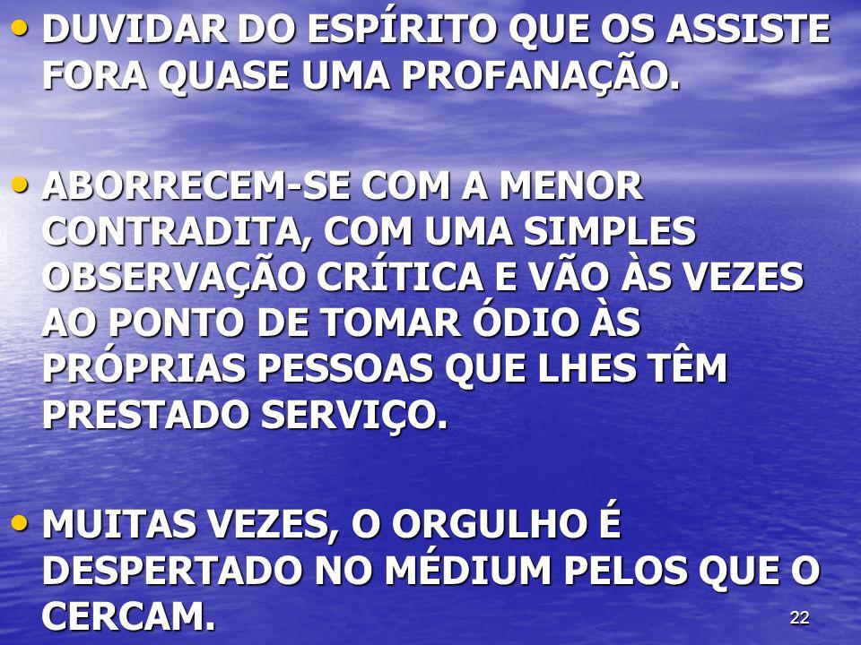 DUVIDAR DO ESPÍRITO QUE OS ASSISTE FORA QUASE UMA PROFANAÇÃO.