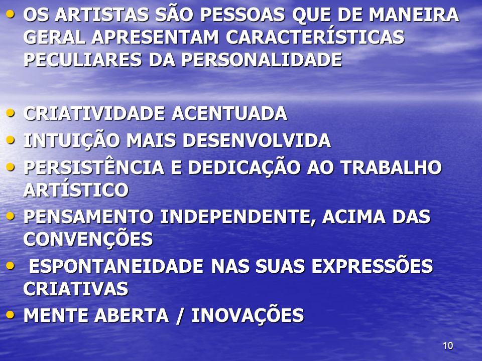 OS ARTISTAS SÃO PESSOAS QUE DE MANEIRA GERAL APRESENTAM CARACTERÍSTICAS PECULIARES DA PERSONALIDADE