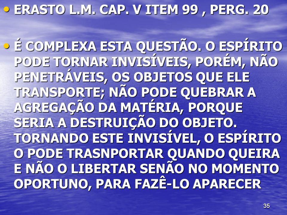 ERASTO L.M. CAP. V ITEM 99 , PERG. 20