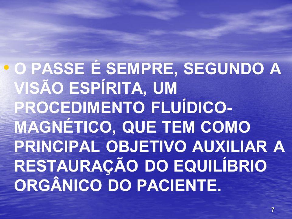 O PASSE É SEMPRE, SEGUNDO A VISÃO ESPÍRITA, UM PROCEDIMENTO FLUÍDICO-MAGNÉTICO, QUE TEM COMO PRINCIPAL OBJETIVO AUXILIAR A RESTAURAÇÃO DO EQUILÍBRIO ORGÂNICO DO PACIENTE.