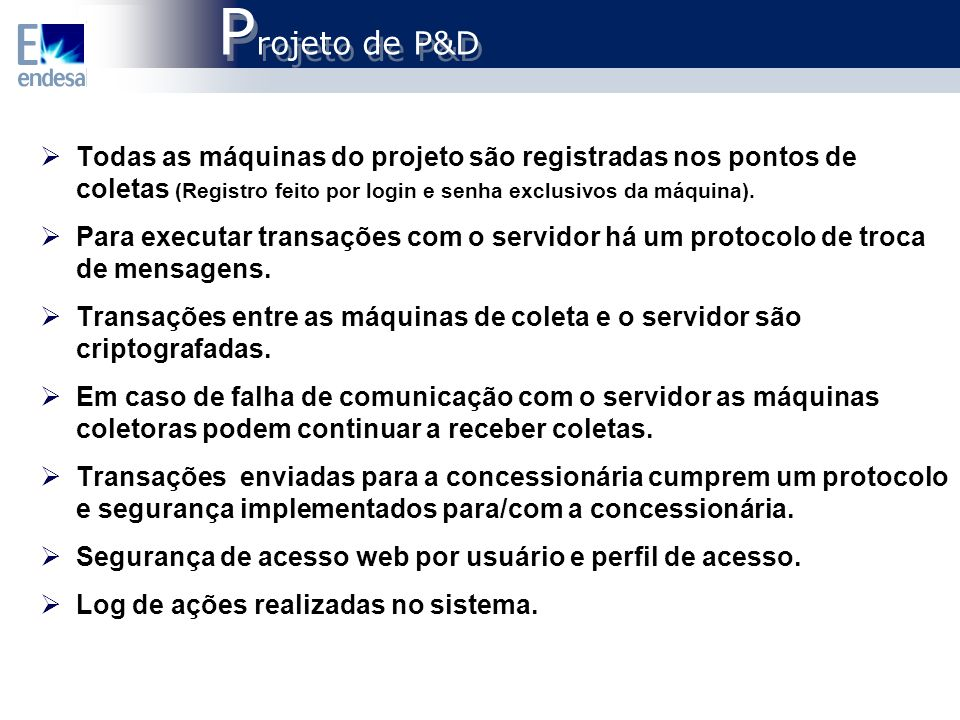 Projeto de P&D Todas as máquinas do projeto são registradas nos pontos de coletas (Registro feito por login e senha exclusivos da máquina).
