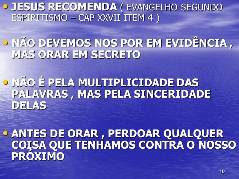 JESUS RECOMENDA ( EVANGELHO SEGUNDO ESPIRITISMO – CAP XXVII ITEM 4 )