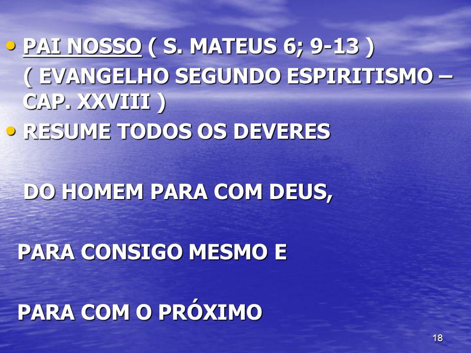 PAI NOSSO ( S. MATEUS 6; 9-13 ) ( EVANGELHO SEGUNDO ESPIRITISMO – CAP. XXVIII ) RESUME TODOS OS DEVERES.