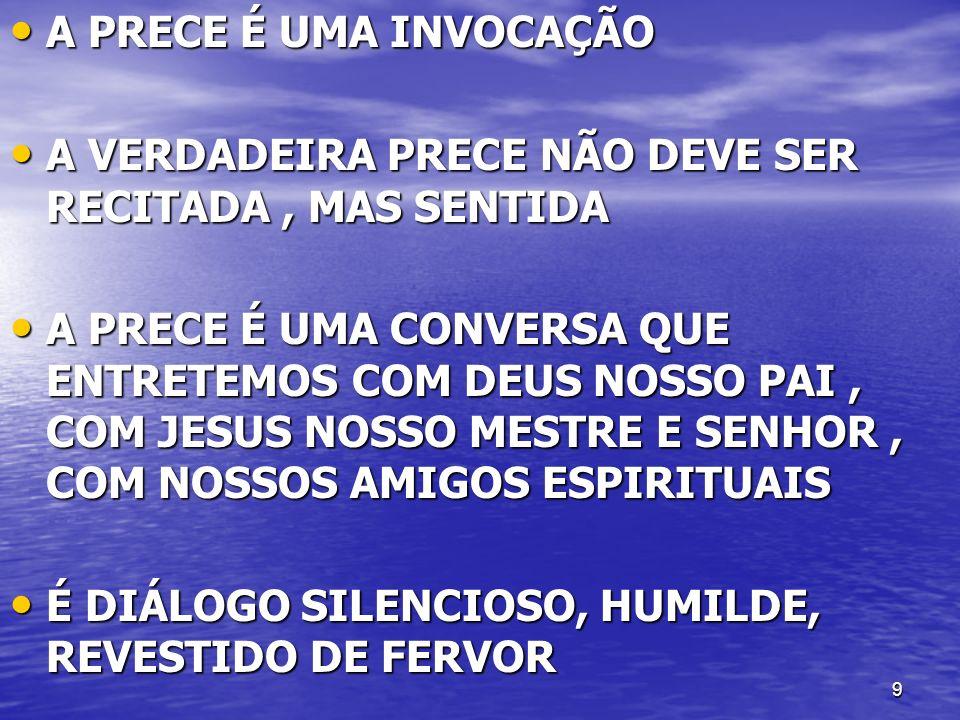 A PRECE É UMA INVOCAÇÃO A VERDADEIRA PRECE NÃO DEVE SER RECITADA , MAS SENTIDA.