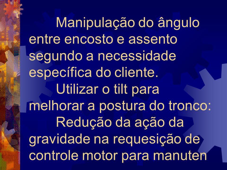 Manipulação do ângulo entre encosto e assento segundo a necessidade específica do cliente.