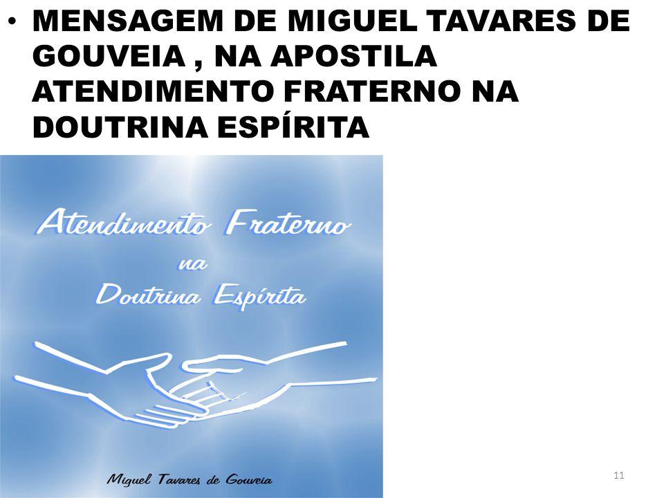 MENSAGEM DE MIGUEL TAVARES DE GOUVEIA , NA APOSTILA ATENDIMENTO FRATERNO NA DOUTRINA ESPÍRITA