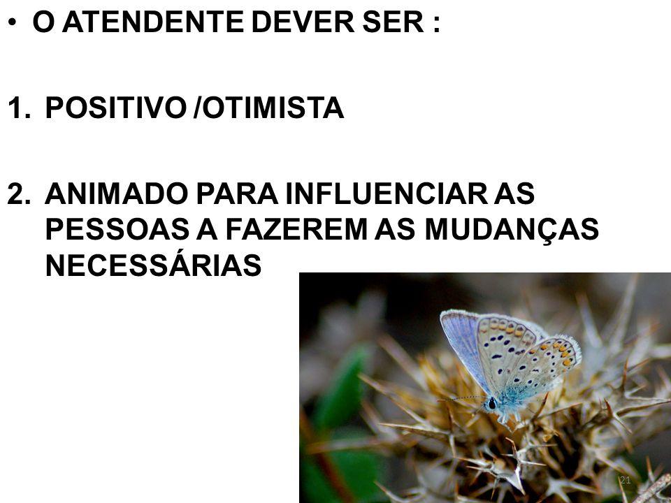 O ATENDENTE DEVER SER : POSITIVO /OTIMISTA.