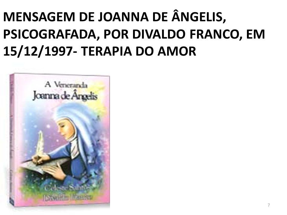 MENSAGEM DE JOANNA DE ÂNGELIS, PSICOGRAFADA, POR DIVALDO FRANCO, EM 15/12/1997- TERAPIA DO AMOR