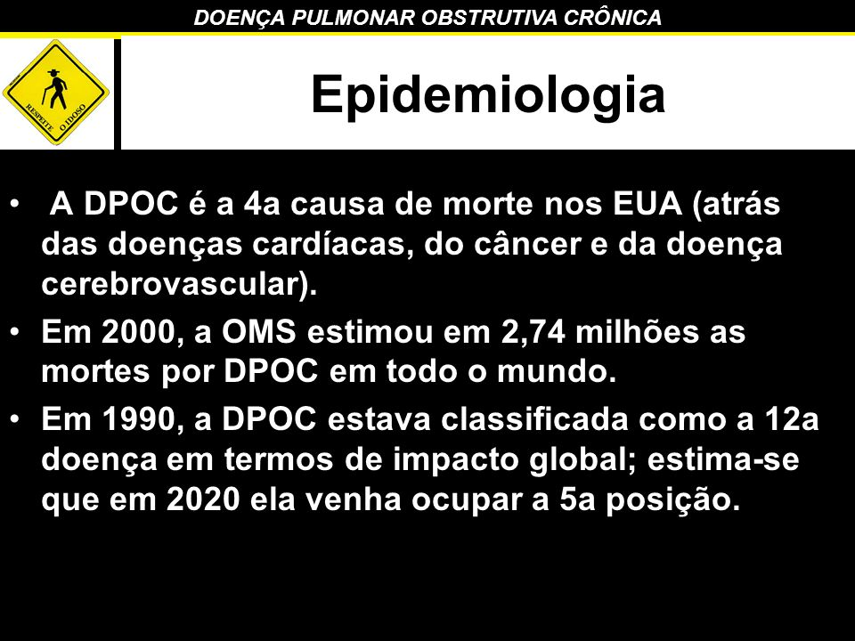 Epidemiologia A DPOC é a 4a causa de morte nos EUA (atrás das doenças cardíacas, do câncer e da doença cerebrovascular).