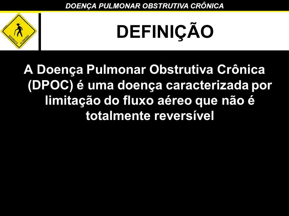 DEFINIÇÃO A Doença Pulmonar Obstrutiva Crônica (DPOC) é uma doença caracterizada por limitação do fluxo aéreo que não é totalmente reversível.