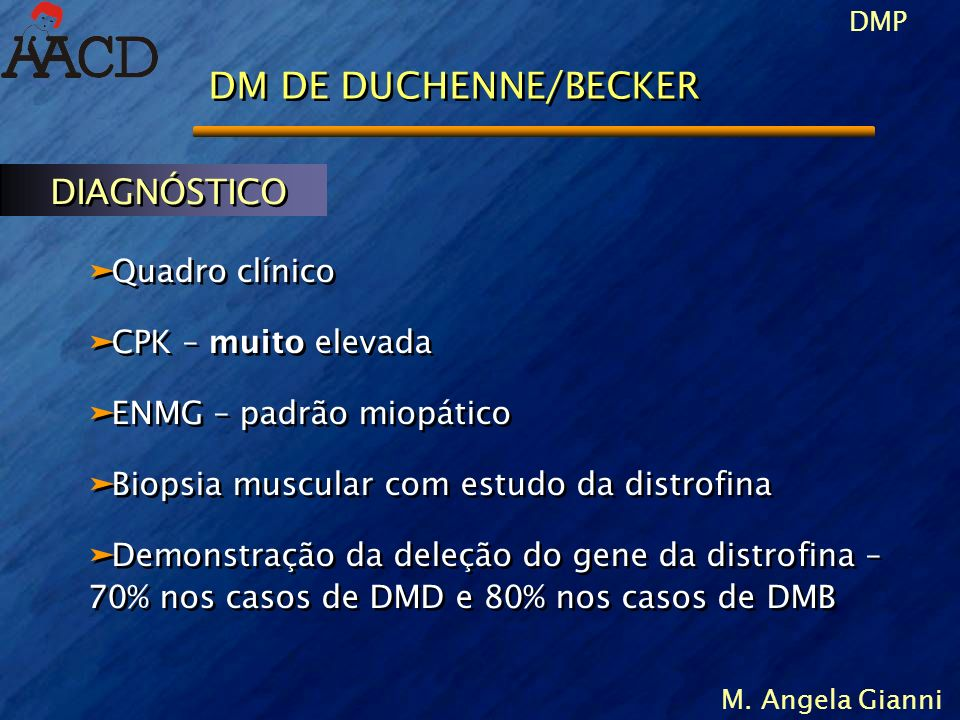 DM DE DUCHENNE/BECKER DIAGNÓSTICO Quadro clínico CPK – muito elevada