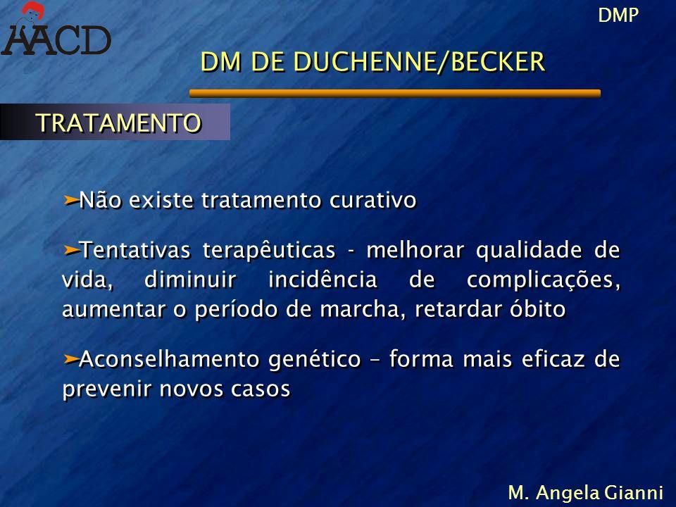 DM DE DUCHENNE/BECKER TRATAMENTO Não existe tratamento curativo