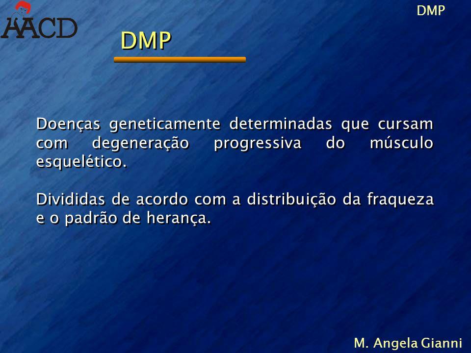 DMP Doenças geneticamente determinadas que cursam com degeneração progressiva do músculo esquelético.