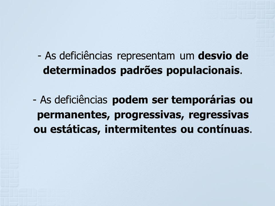 As deficiências representam um desvio de determinados padrões populacionais.