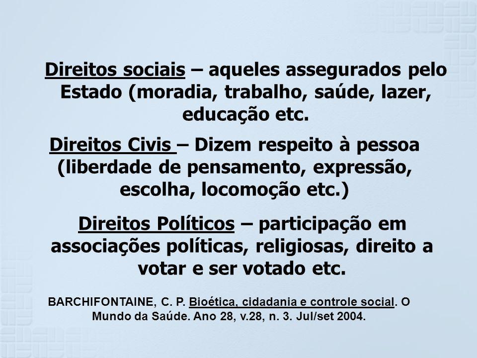 Direitos sociais – aqueles assegurados pelo Estado (moradia, trabalho, saúde, lazer, educação etc.