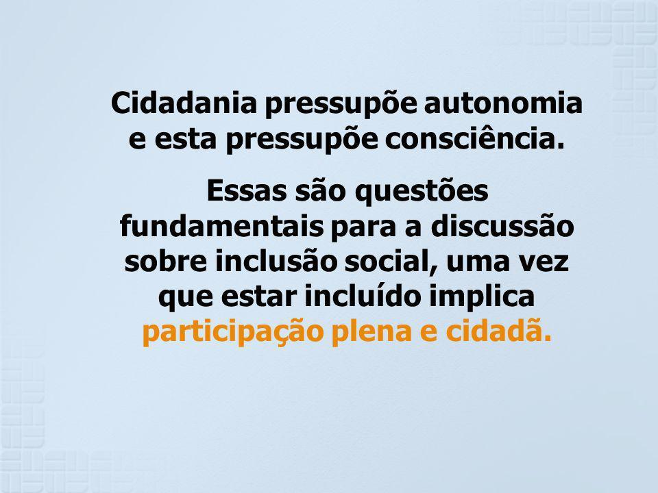 Cidadania pressupõe autonomia e esta pressupõe consciência.